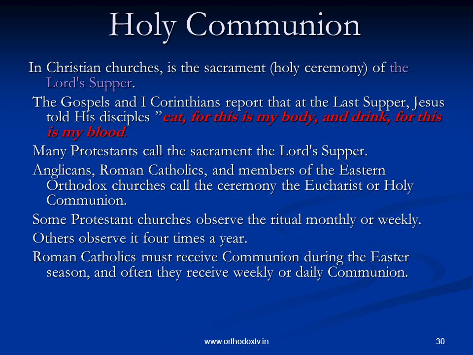 30www.orthodoxtv.in Holy Communion In Christian churches, is the sacrament (holy ceremony) of the Lord s Supper.