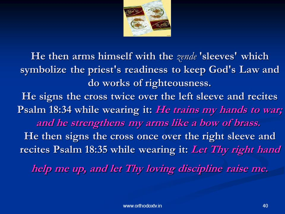 40www.orthodoxtv.in He then arms himself with the zende sleeves which symbolize the priest s readiness to keep God s Law and do works of righteousness.