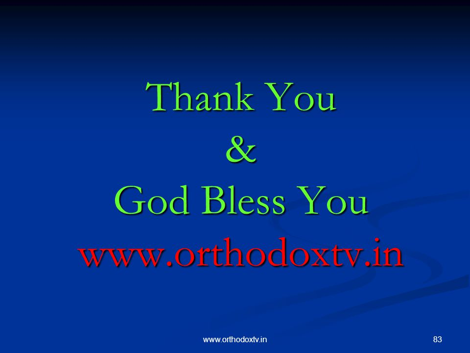 83www.orthodoxtv.in Thank You & God Bless You www.orthodoxtv.in