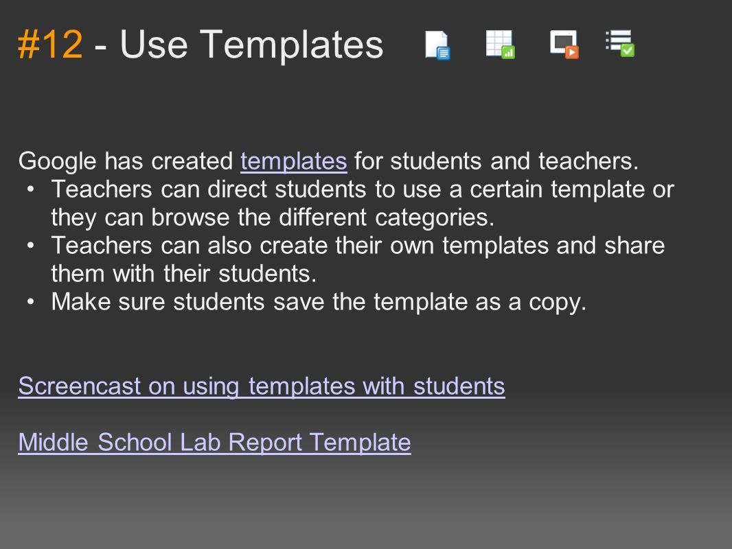#12 - Use Templates Google has created templates for students and teachers.templates Teachers can direct students to use a certain template or they ca