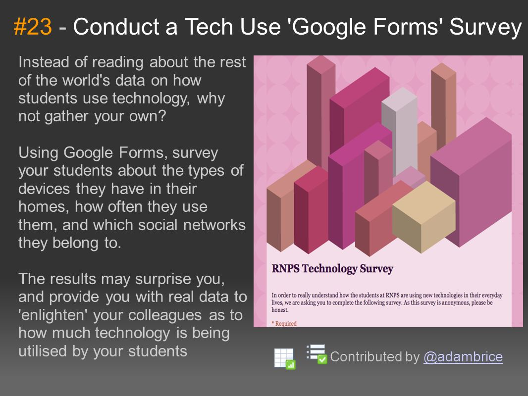 #23 - Conduct a Tech Use Google Forms Survey Instead of reading about the rest of the world s data on how students use technology, why not gather your own.