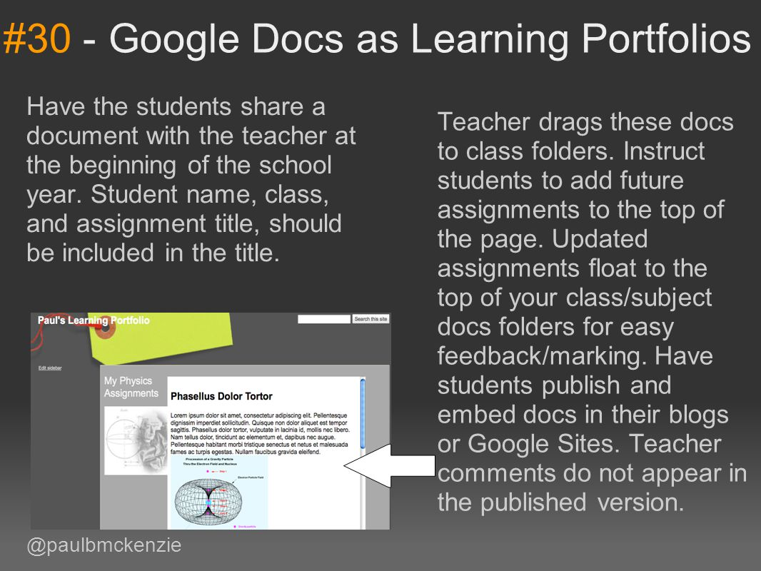 #30 - Google Docs as Learning Portfolios Have the students share a document with the teacher at the beginning of the school year. Student name, class,