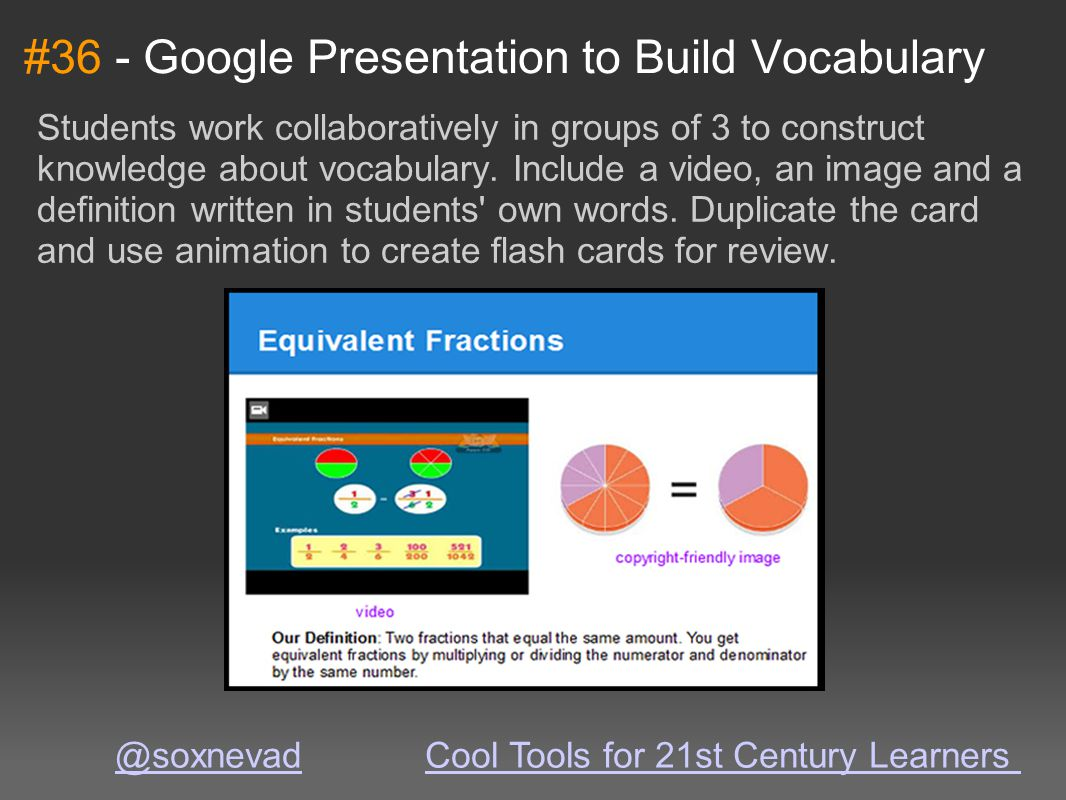 #36 - Google Presentation to Build Vocabulary Students work collaboratively in groups of 3 to construct knowledge about vocabulary. Include a video, a