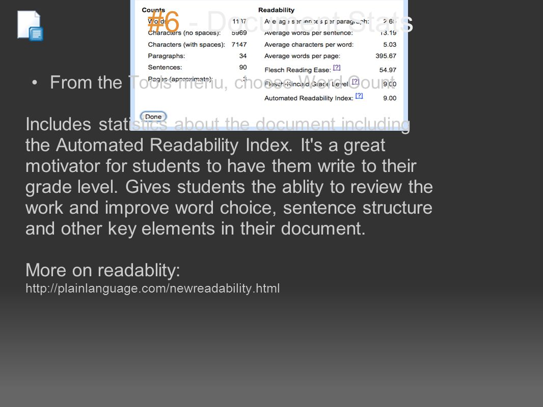 #6 - Document Stats From the Tools menu, choose Word Count Includes statistics about the document including the Automated Readability Index.