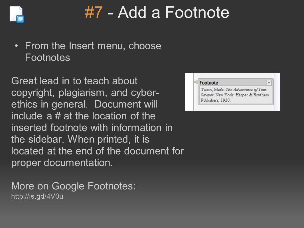 #7 - Add a Footnote From the Insert menu, choose Footnotes Great lead in to teach about copyright, plagiarism, and cyber- ethics in general.