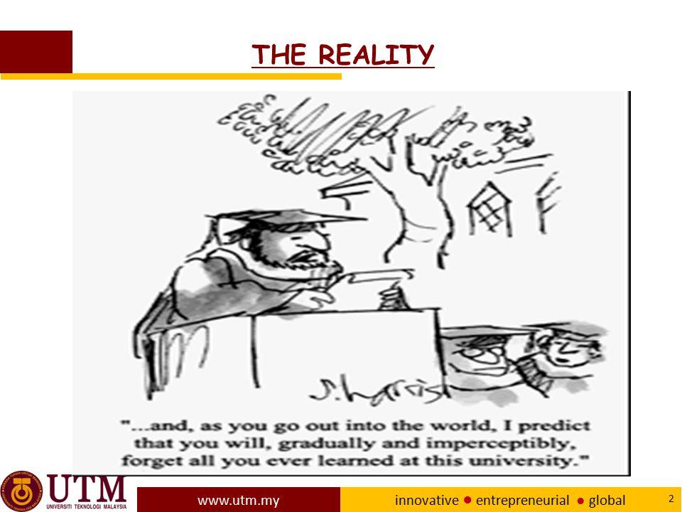 www.utm.my innovative ● entrepreneurial ● global 2 THE REALITY