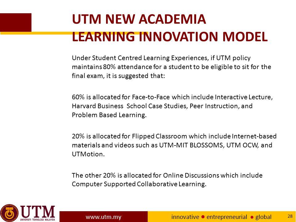 www.utm.my innovative ● entrepreneurial ● global 28 UTM NEW ACADEMIA LEARNING INNOVATION MODEL Under Student Centred Learning Experiences, if UTM poli