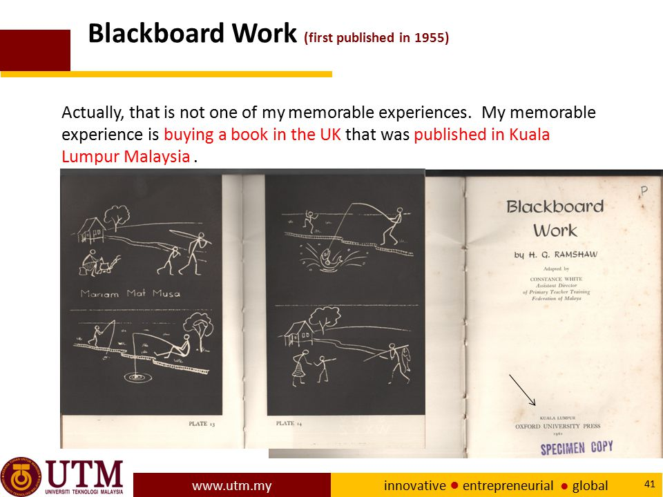 www.utm.my innovative ● entrepreneurial ● global 41 Blackboard Work (first published in 1955) Actually, that is not one of my memorable experiences. M
