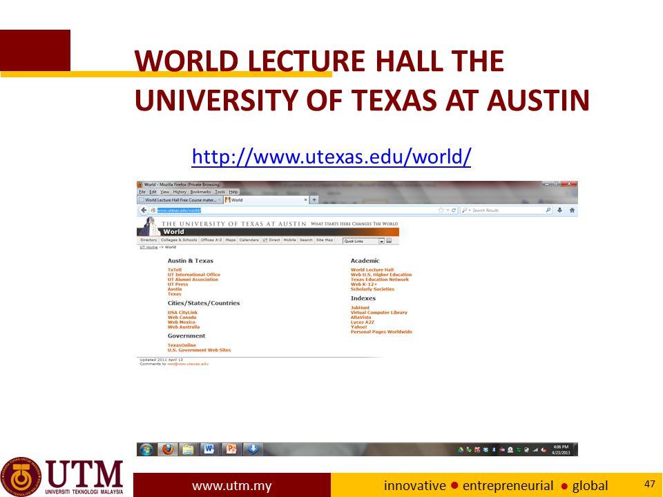 www.utm.my innovative ● entrepreneurial ● global 47 WORLD LECTURE HALL THE UNIVERSITY OF TEXAS AT AUSTIN http://www.utexas.edu/world/