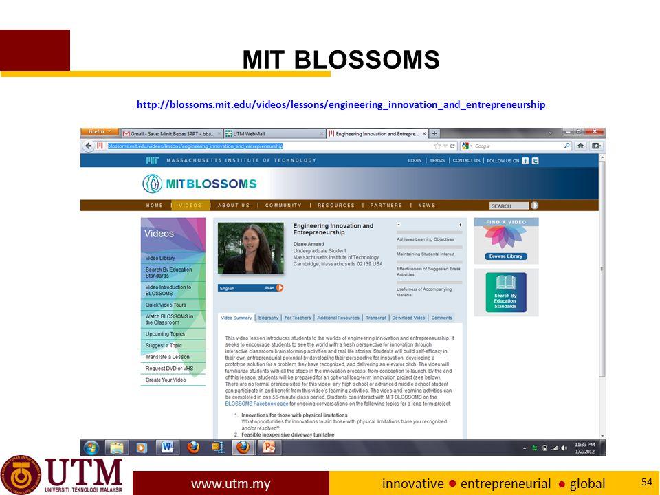 www.utm.my innovative ● entrepreneurial ● global 54 MIT BLOSSOMS http://blossoms.mit.edu/videos/lessons/engineering_innovation_and_entrepreneurship