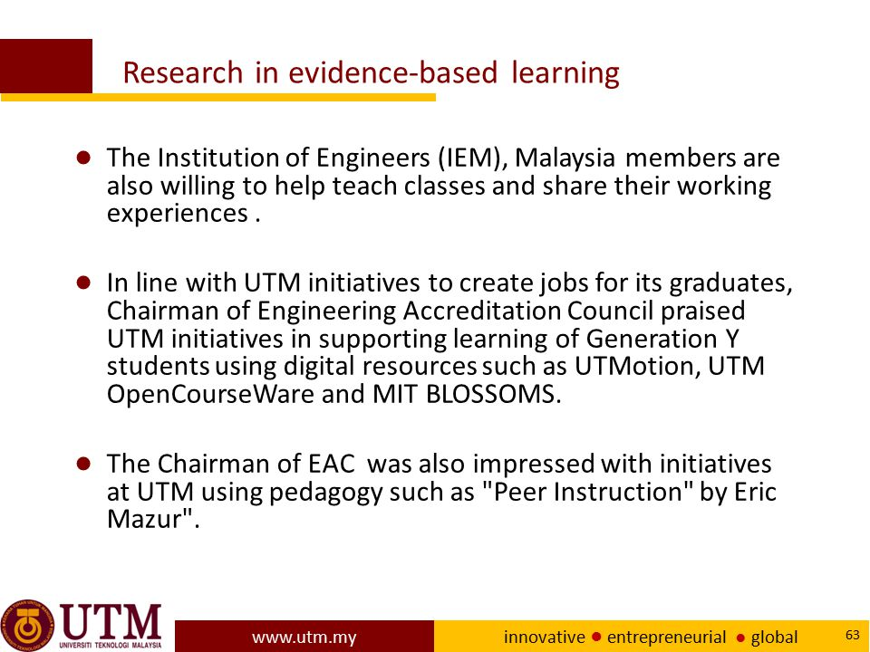 www.utm.my innovative ● entrepreneurial ● global 63 Research in evidence-based learning ● The Institution of Engineers (IEM), Malaysia members are als