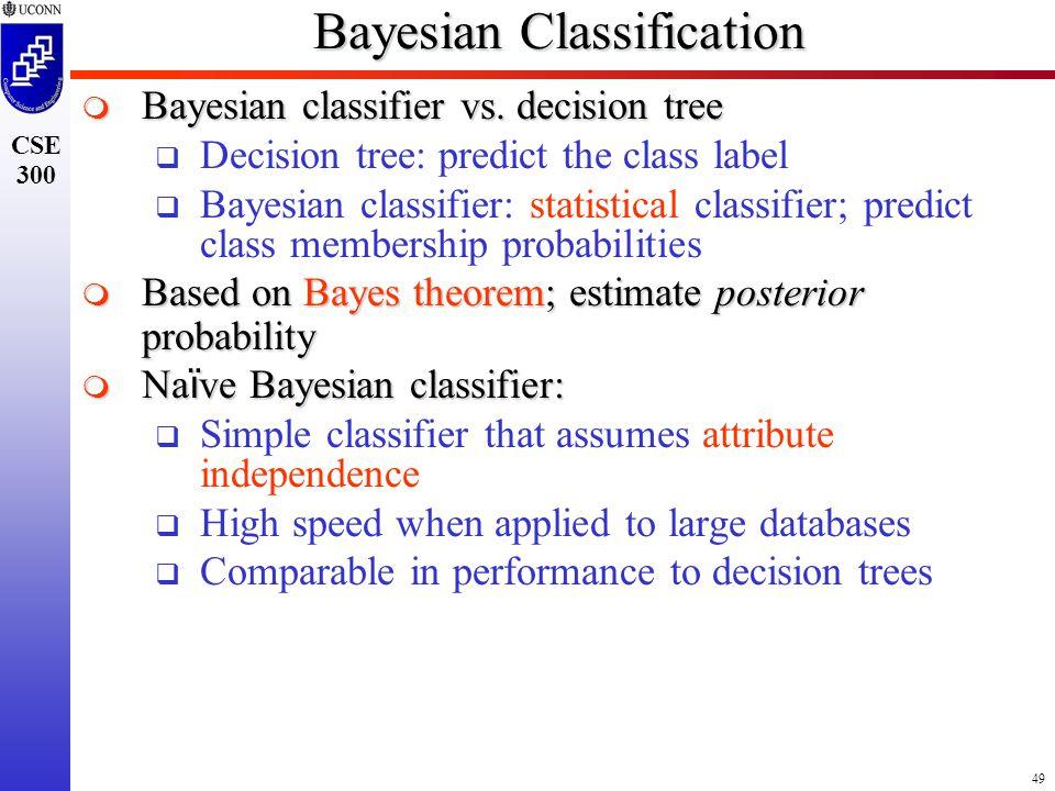 49 CSE 300 Bayesian Classification  Bayesian classifier vs.