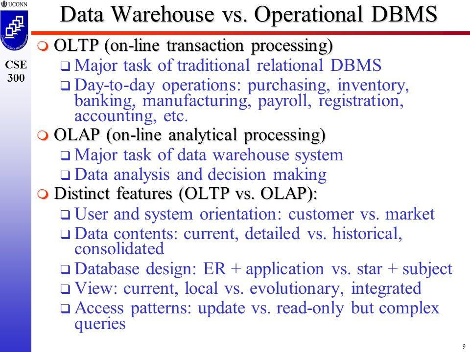 9 CSE 300 Data Warehouse vs.