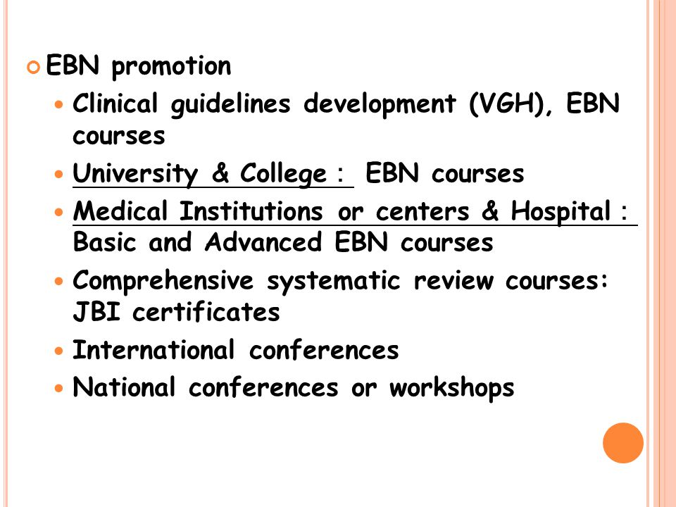 EBN promotion Clinical guidelines development (VGH), EBN courses University & College : EBN courses Medical Institutions or centers & Hospital : Basic and Advanced EBN courses Comprehensive systematic review courses: JBI certificates International conferences National conferences or workshops