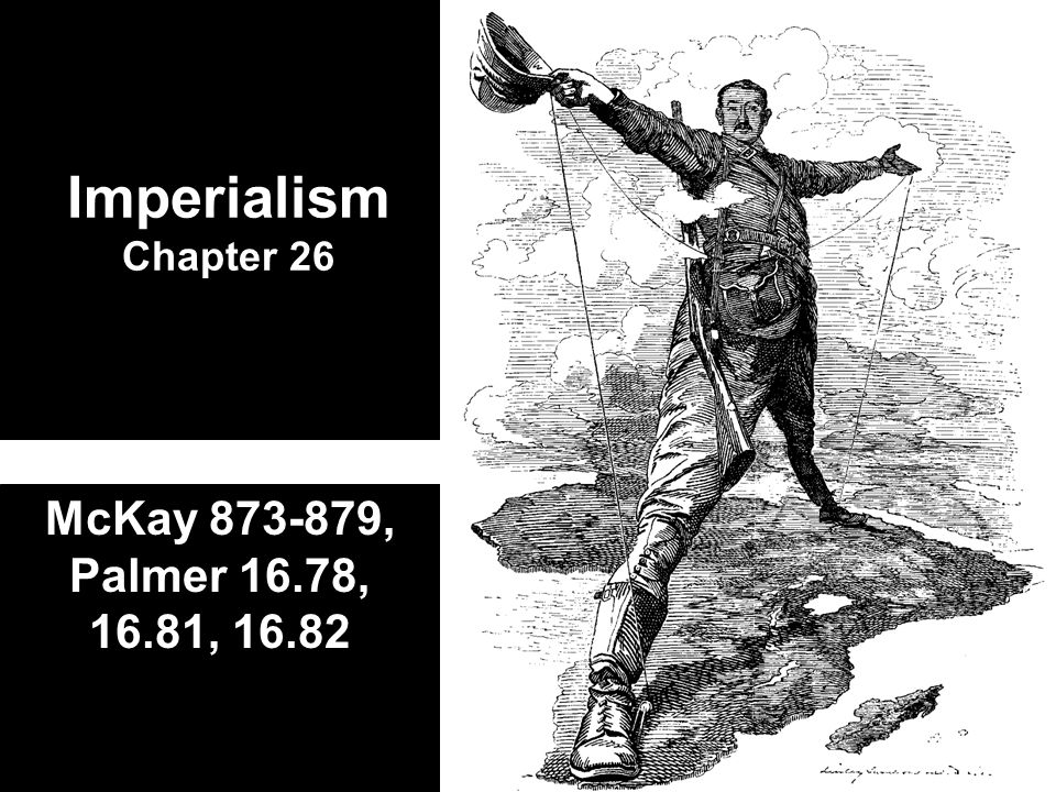 Imperialism The colonialism of the late nineteenth century New Imperialism defined: –Economic, political, military, domination of one nation over a territory, people, &/or nation –Europeans made permanent settlements in Asia and Africa –Heyday = 1880-1914 Old Imperialism –Age of Exploration (1492-1860) Usually set up trading posts but did not exert political, cultural control of native peoples –Exceptions= Spanish Empire, 13 Colonies