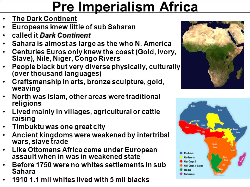 Pre Imperialism Africa The Dark Continent Europeans knew little of sub Saharan Dark Continentcalled it Dark Continent Sahara is almost as large as the