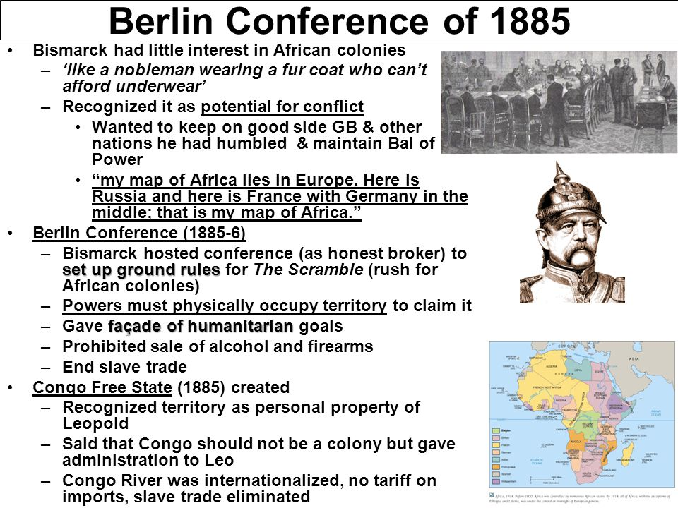 Berlin Conference of 1885 Bismarck had little interest in African colonies –'like a nobleman wearing a fur coat who can't afford underwear' –Recognize