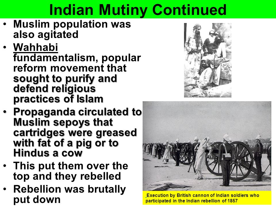 Indian Mutiny Continued Muslim population was also agitated sought to purify and defend religious practices of IslamWahhabi fundamentalism, popular re