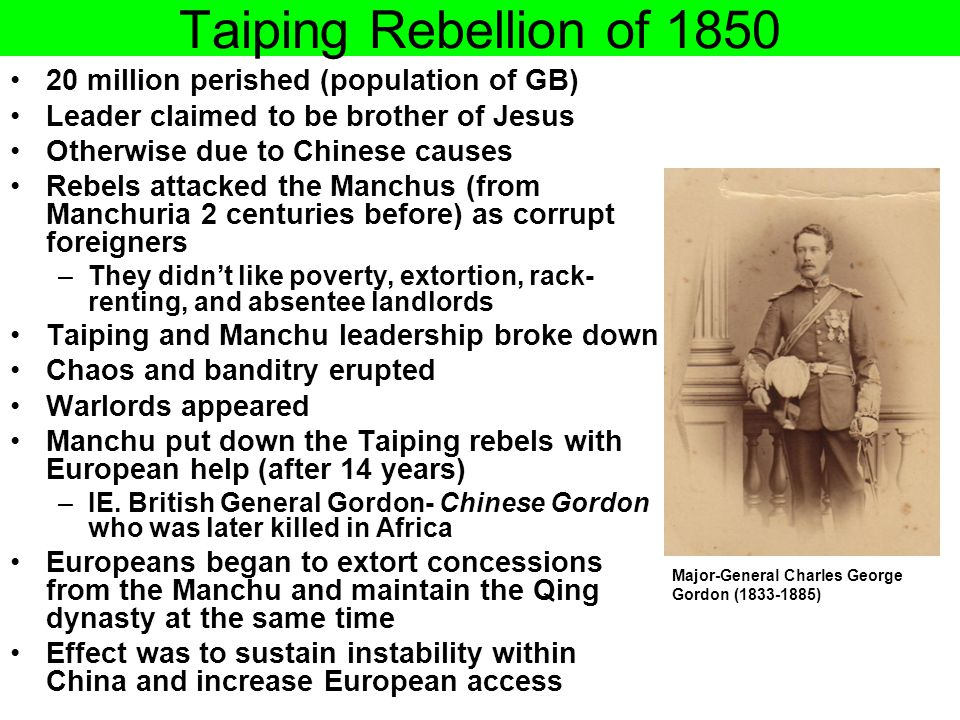 Taiping Rebellion of 1850 20 million perished (population of GB) Leader claimed to be brother of Jesus Otherwise due to Chinese causes Rebels attacked