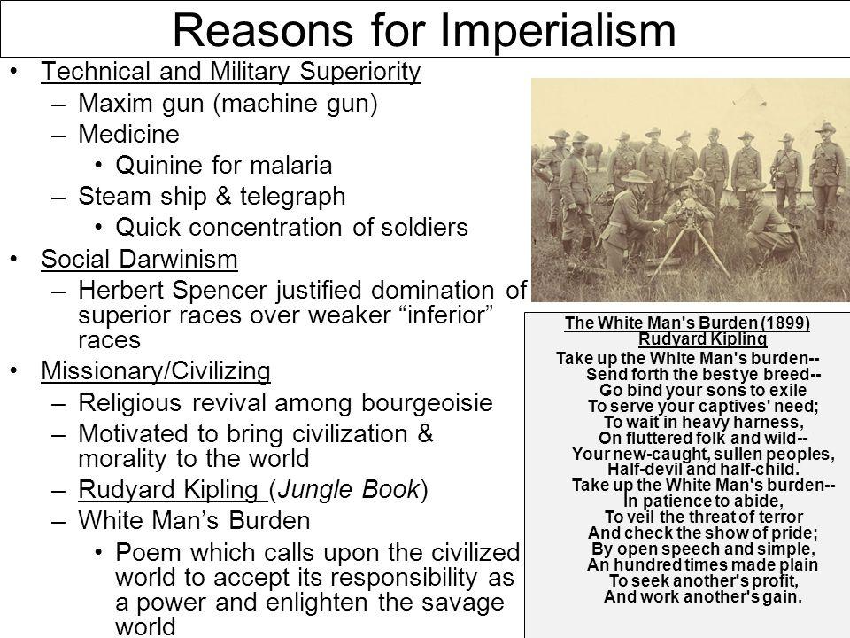 Reasons for Imperialism Technical and Military Superiority –Maxim gun (machine gun) –Medicine Quinine for malaria –Steam ship & telegraph Quick concen