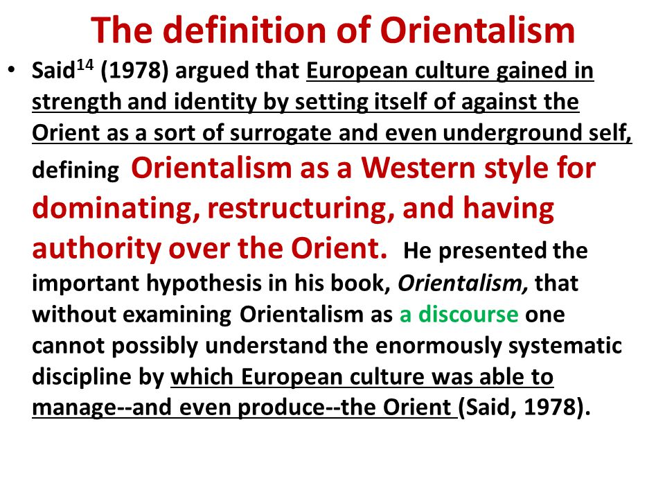 Orientalism by Edward Said ① Said's Orientalism can be a critical tool to examine the validity of all the literature on the East written by the Westerners.