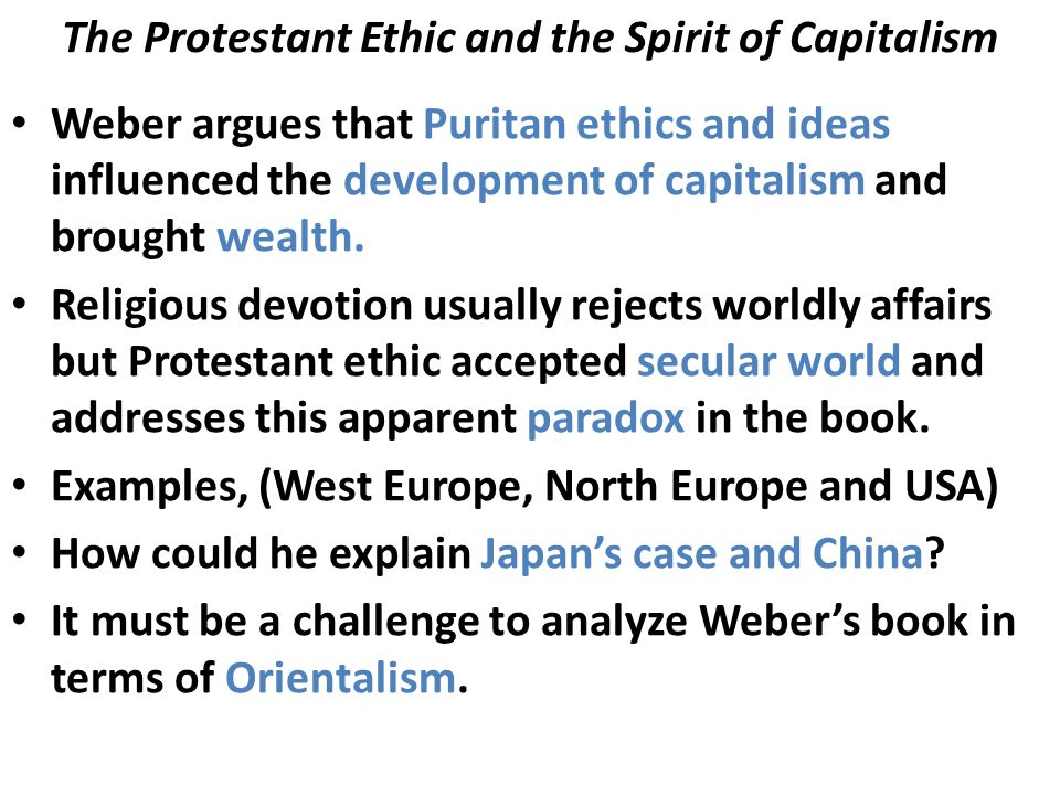 The Protestant Ethic and the Spirit of Capitalism Weber argues that Puritan ethics and ideas influenced the development of capitalism and brought wealth.