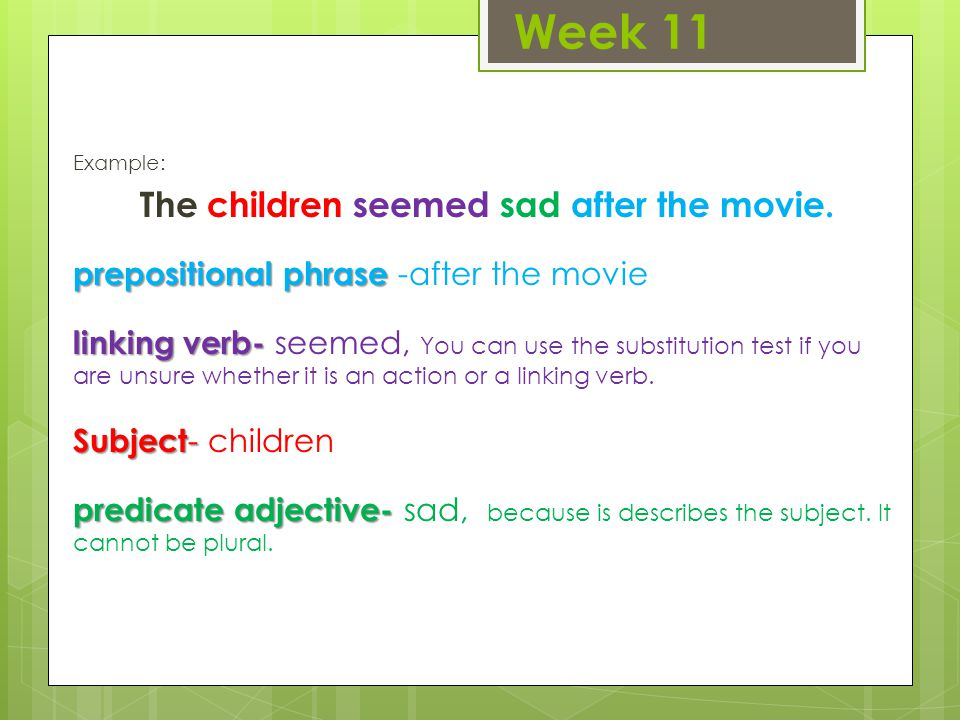 Week 11 Example: The children seemed sad after the movie.