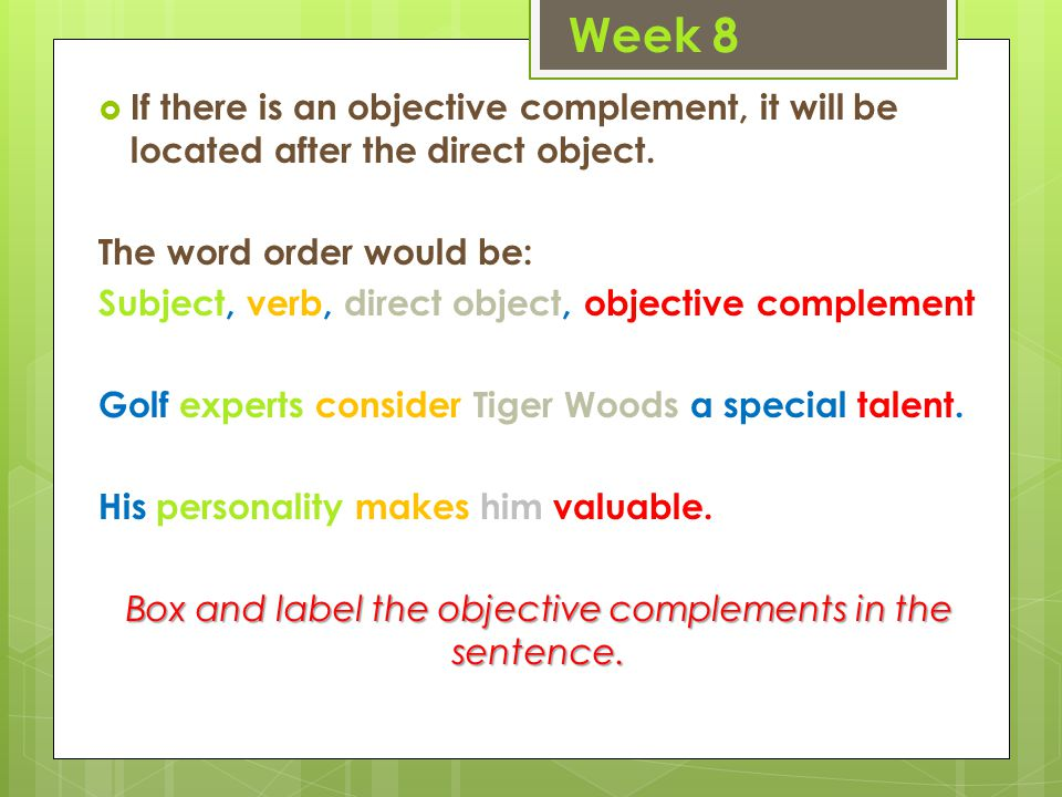  If there is an objective complement, it will be located after the direct object.