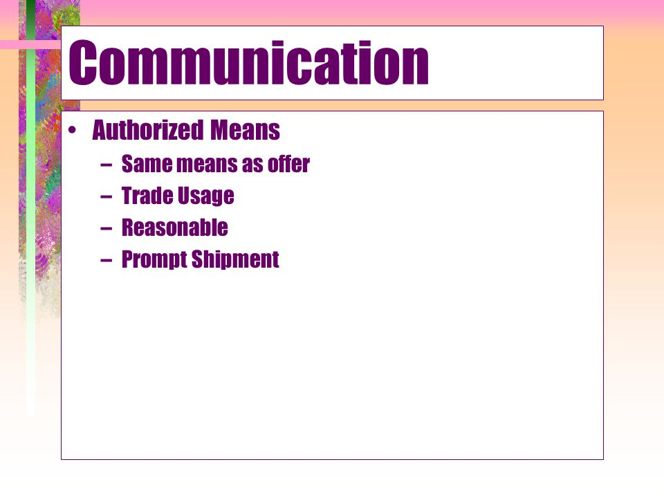 Communication Authorized Means –Same means as offer –Trade Usage –Reasonable –Prompt Shipment