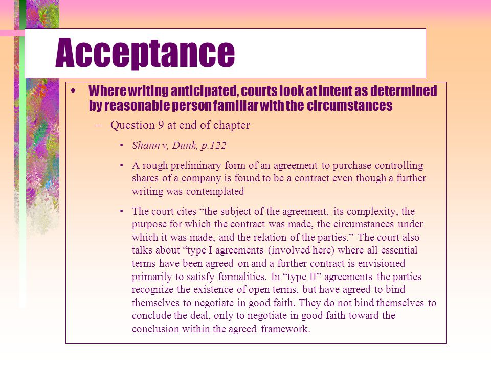Acceptance Where writing anticipated, courts look at intent as determined by reasonable person familiar with the circumstances –Question 10 at end of chapter Yes.