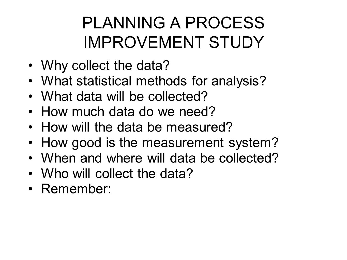 PLANNING A PROCESS IMPROVEMENT STUDY Why collect the data.