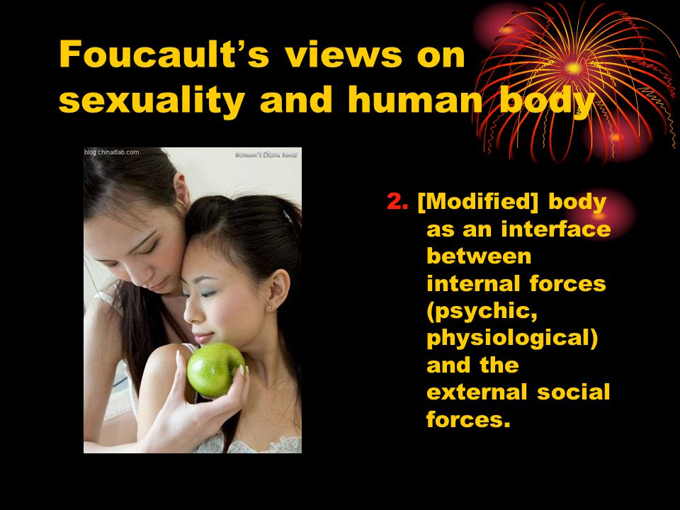 Foucault ' s views on sexuality and human body 2.
