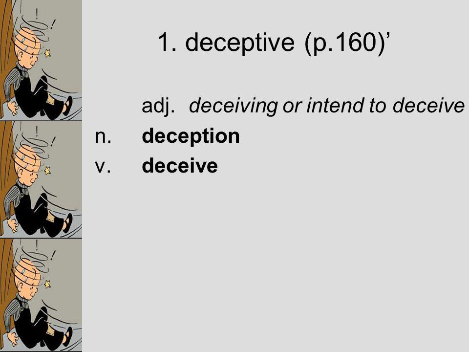 adj. deceiving or intend to deceive n. deception v. deceive 1. deceptive (p.160)'