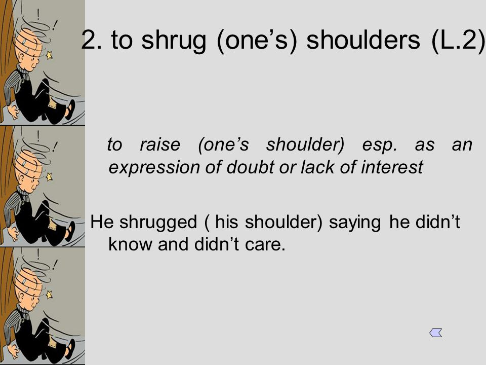 to raise (one's shoulder) esp.