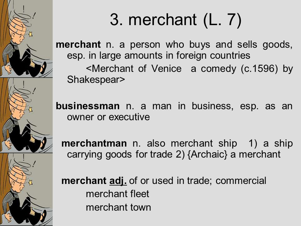 merchant n. a person who buys and sells goods, esp.