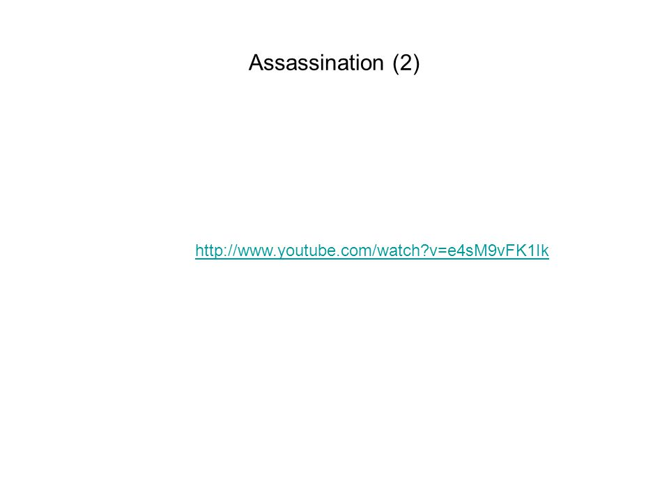 Assassination (2) http://www.youtube.com/watch?v=e4sM9vFK1Ik