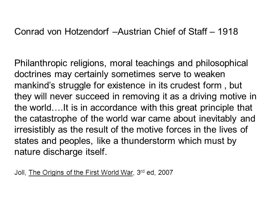 Conrad von Hotzendorf –Austrian Chief of Staff – 1918 Philanthropic religions, moral teachings and philosophical doctrines may certainly sometimes ser