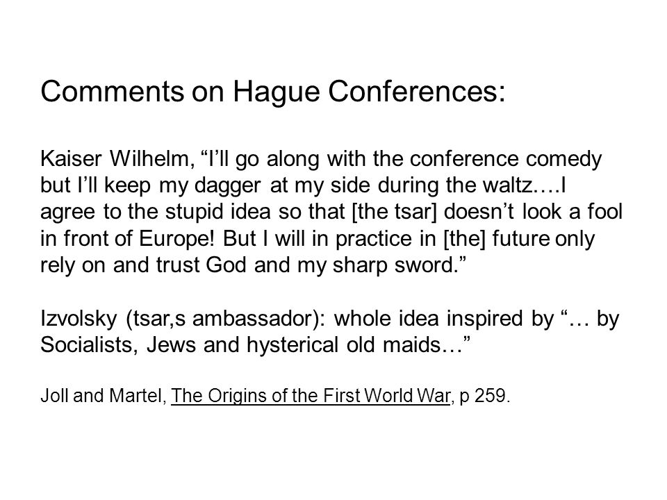 "Comments on Hague Conferences: Kaiser Wilhelm, ""I'll go along with the conference comedy but I'll keep my dagger at my side during the waltz….I agree"