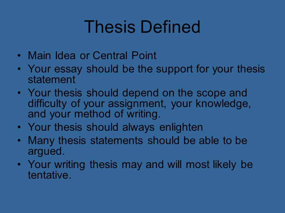 Thesis Defined Main Idea or Central Point Your essay should be the support for your thesis statement Your thesis should depend on the scope and diffic