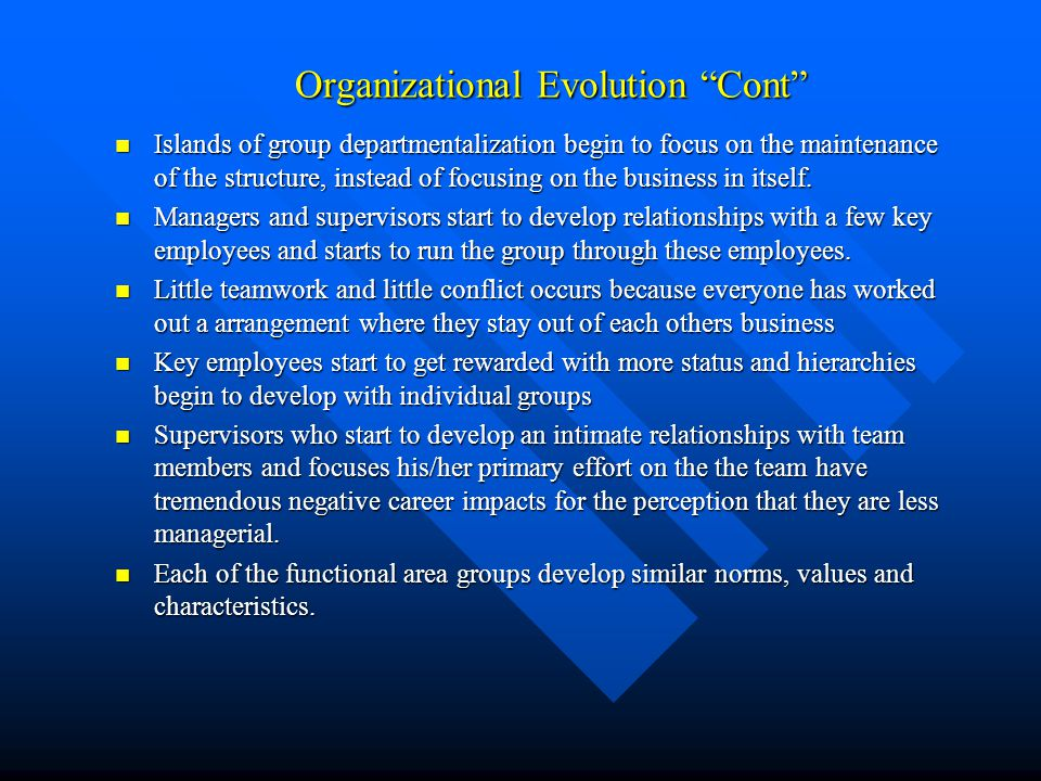 "Organizational Evolution ""Cont"" Organizational Evolution ""Cont"" Islands of group departmentalization begin to focus on the maintenance of the structur"