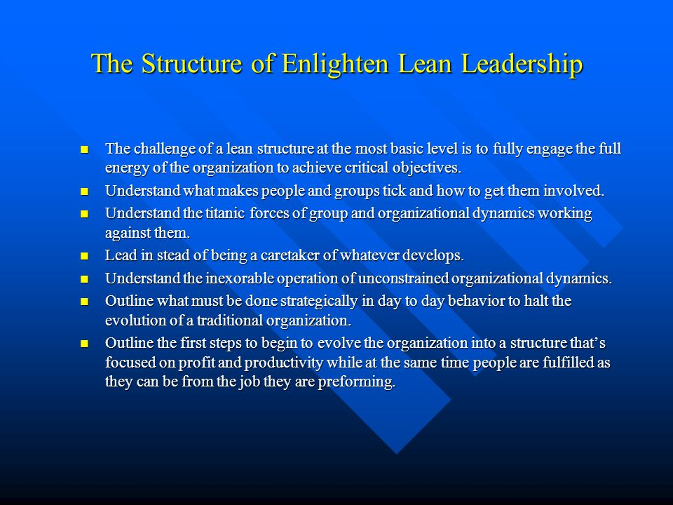 The Structure of Enlighten Lean Leadership The challenge of a lean structure at the most basic level is to fully engage the full energy of the organiz