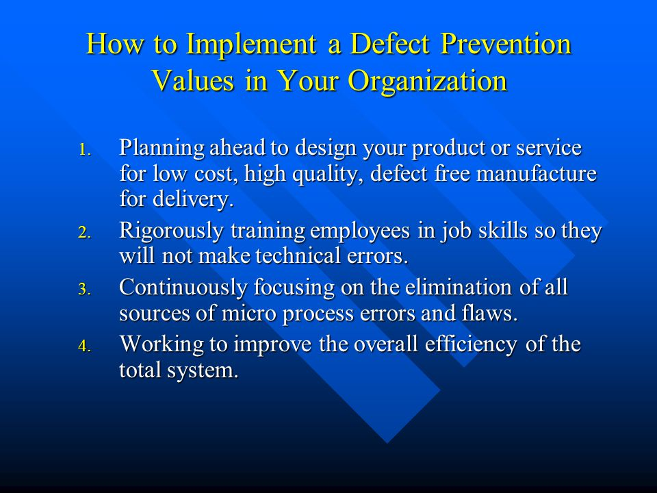 How to Implement a Defect Prevention Values in Your Organization 1. Planning ahead to design your product or service for low cost, high quality, defec