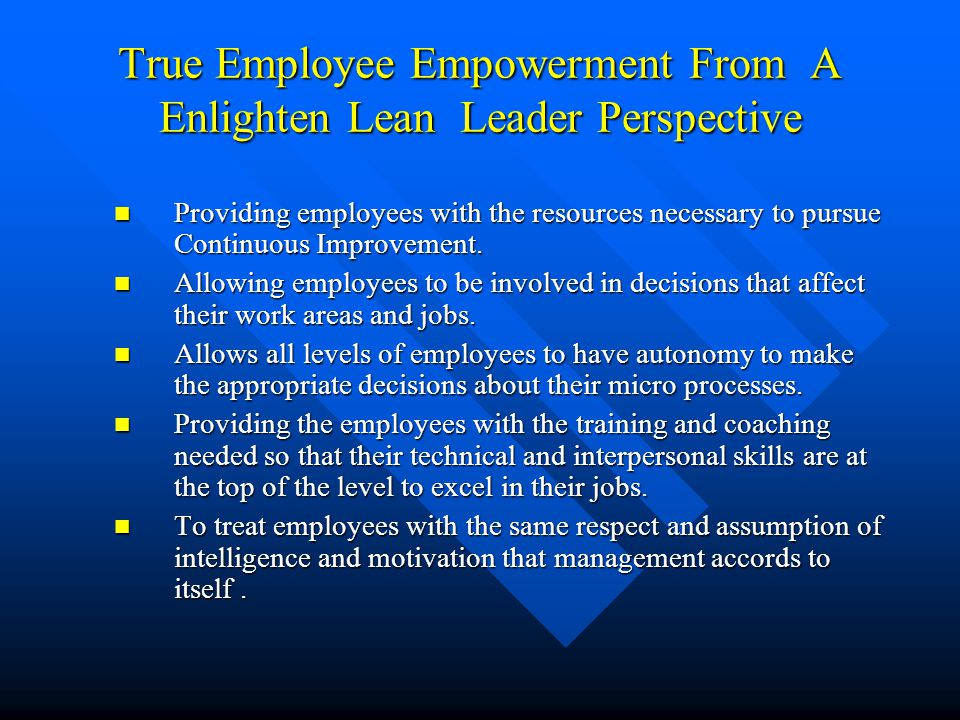 True Employee Empowerment From A Enlighten Lean Leader Perspective Providing employees with the resources necessary to pursue Continuous Improvement.