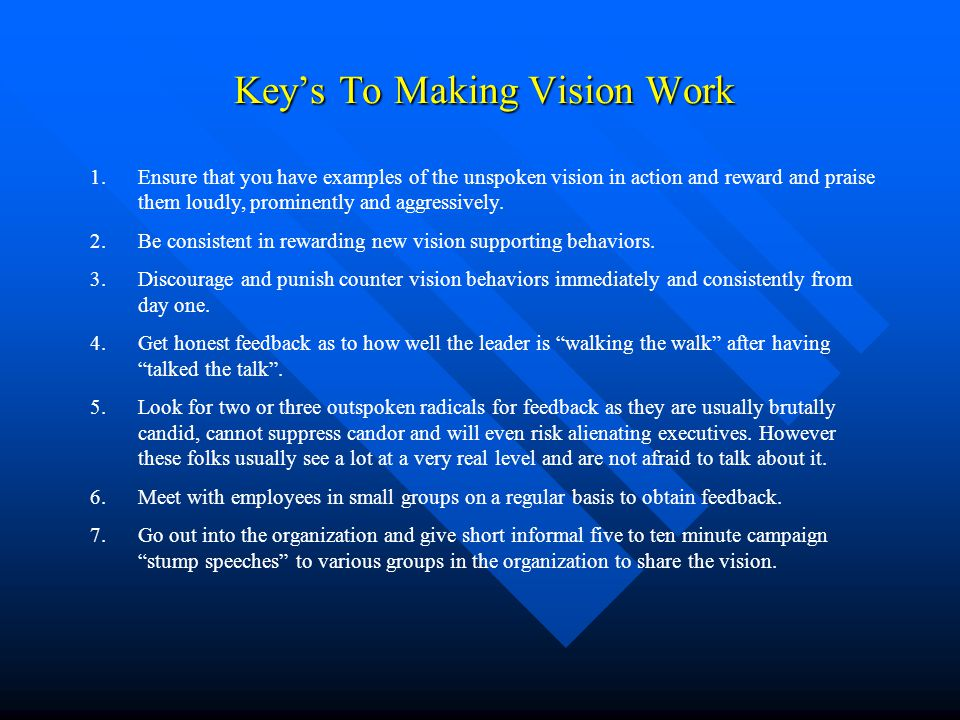 Key's To Making Vision Work Key's To Making Vision Work 1.Ensure that you have examples of the unspoken vision in action and reward and praise them lo