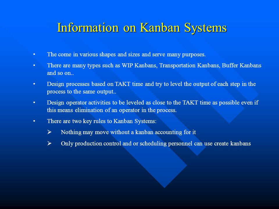 Information on Kanban Systems The come in various shapes and sizes and serve many purposes. There are many types such as WIP Kanbans, Transportation K