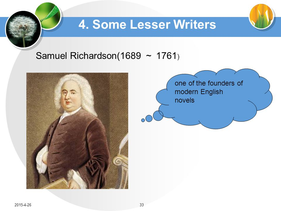 4. Some Lesser Writers one of the founders of modern English novels Samuel Richardson(1689 ~ 1761 ) 2015-4-2633