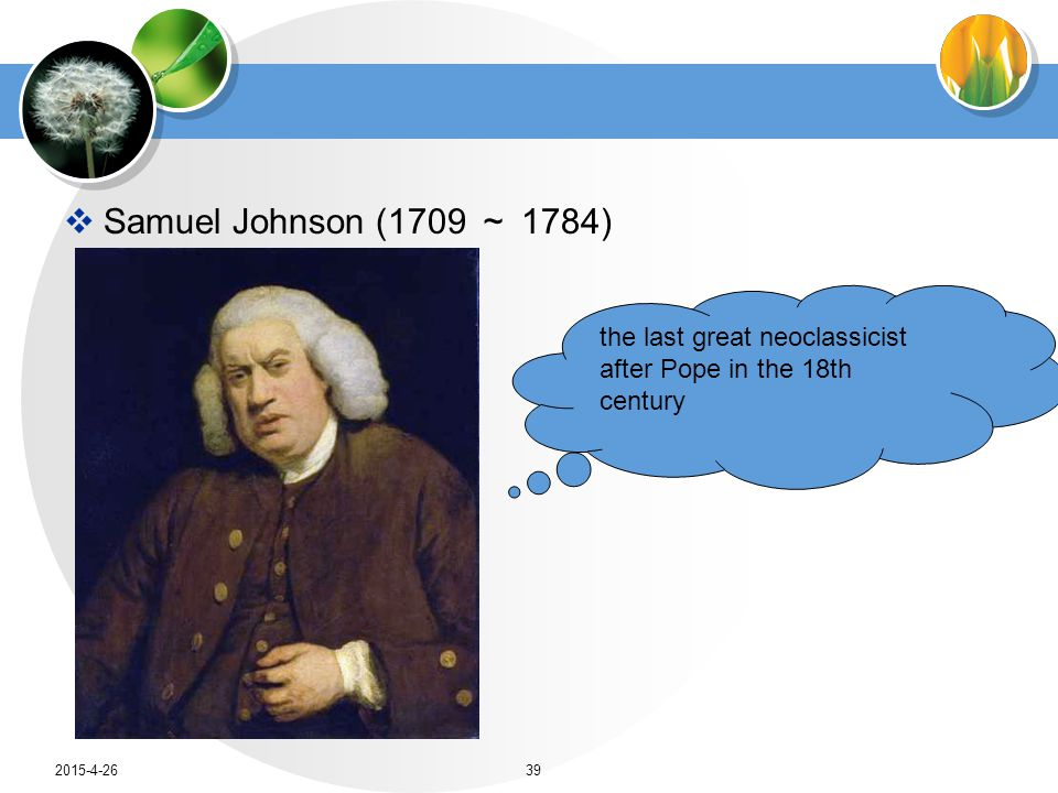  Samuel Johnson (1709 ~ 1784) the last great neoclassicist after Pope in the 18th century 2015-4-2639
