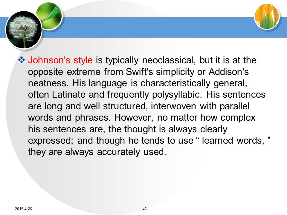  Johnson s style is typically neoclassical, but it is at the opposite extreme from Swift s simplicity or Addison s neatness.