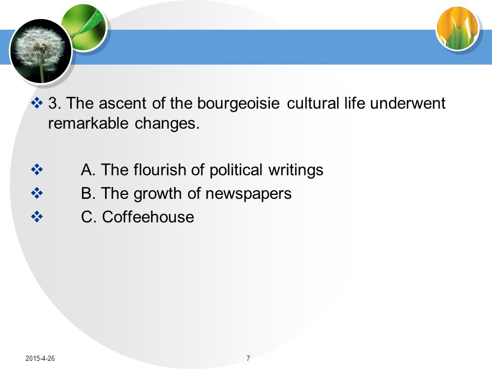 3. The ascent of the bourgeoisie cultural life underwent remarkable changes.