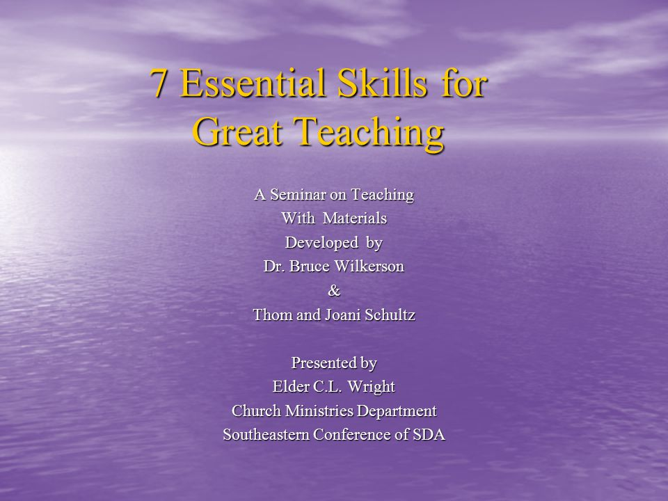 7 Essential Skills for Great Teaching A Seminar on Teaching With Materials Developed by Dr.